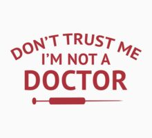Don't Trust Me. I'm Not A Doctor. by DesignFactoryD