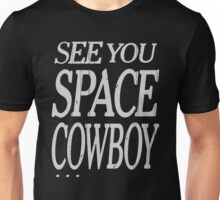 See You Space Cowboy . . . Anime Manga Shirt Unisex T-Shirt