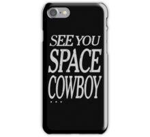See You Space Cowboy . . . Anime Manga Shirt iPhone Case/Skin