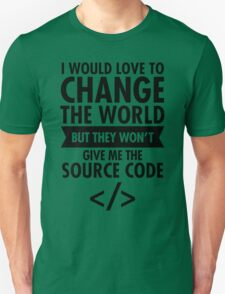 I Would Love To Change The World... Unisex T-Shirt