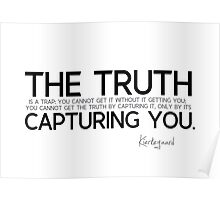 the truth its capturing you - kierkegaard Poster
