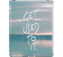 Get used to it. iPad Case/Skin