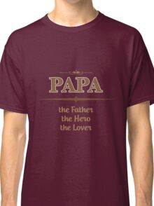 Dad - Papa The Father The Hero The Lover Classic T-Shirt