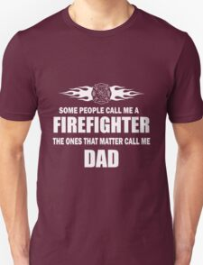Dad - Some People Call Me A Firefighter The Ones That Matter Call Me D Unisex T-Shirt