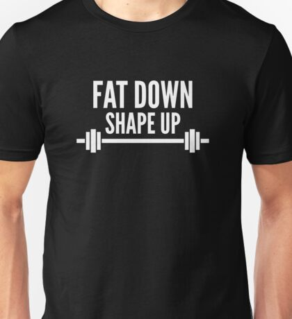 Fat Down Shape Up Unisex T-Shirt