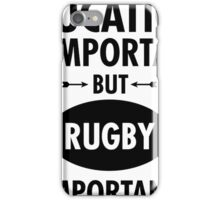 Education Is Important But Rugby Is Importanter iPhone Case/Skin