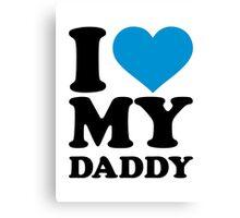 I love my daddy Canvas Print