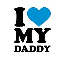I love my daddy Photographic Print
