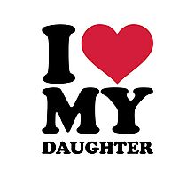 I love my daughter Photographic Print