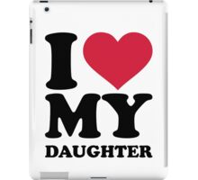 I love my daughter iPad Case/Skin