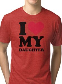 I love my daughter Tri-blend T-Shirt