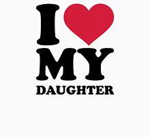 I love my daughter Unisex T-Shirt