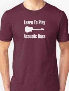 Learn to play acoustic bass Unisex T-Shirt