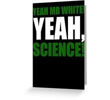 Yeah Mr White! Yeah, Science! Greeting Card