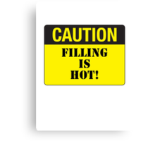 CAUTION - FILLING IS HOT! Canvas Print
