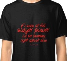 If I was at full Slayer Power I'd be punning right about now Classic T-Shirt