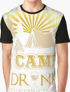 THAT'S WHAT I DO I CAMP I DRINK AND I KNOW THINGS Graphic T-Shirt