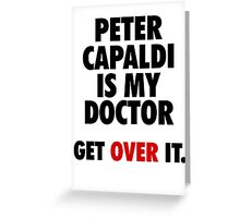 Peter Capaldi is my Doctor Greeting Card