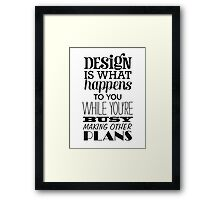 Design is what happens to you while you're busy making other plans Framed Print