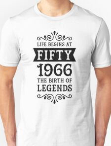 Life Begins At Fifty - 1966 The Birth Of Legends Unisex T-Shirt