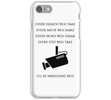 """""""Every Breath You Take, Every Move You Make, Every Bond You Break, Every Step You Take, I'll Be Watching You"""" Funny iPhone Case/Skin"""