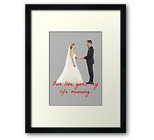 Olicity Wedding - Our Love Gives My Life Meaning Framed Print