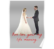 Olicity Wedding - Our Love Gives My Life Meaning Poster