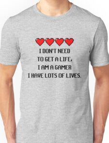"""""""I don't need to get a life, I am a GAMER I have lots of lives."""" Funny Gaming Quote Unisex T-Shirt"""