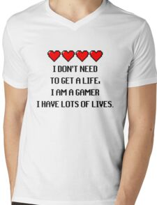 """I don't need to get a life, I am a GAMER I have lots of lives."" Funny Gaming Quote Mens V-Neck T-Shirt"