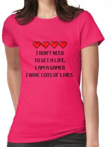 """""""I don't need to get a life, I am a GAMER I have lots of lives."""" Funny Gaming Quote Womens Fitted T-Shirt"""