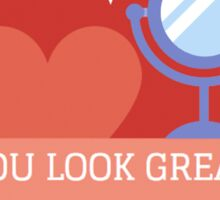 You Look Great - Mirror Stickers Sticker