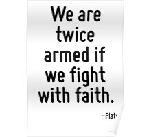 We are twice armed if we fight with faith. Poster