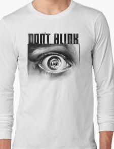 Dont Blink Long Sleeve T-Shirt