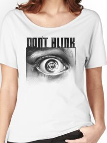 Dont Blink Women's Relaxed Fit T-Shirt