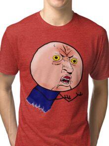 Why You No Meme Tri-blend T-Shirt