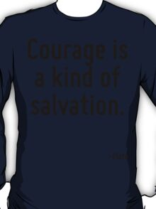 Courage is a kind of salvation. T-Shirt