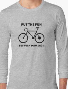 Put The Fun Between Your Legs Long Sleeve T-Shirt