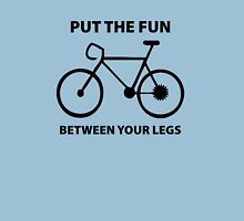 Put The Fun Between Your Legs Unisex T-Shirt