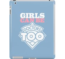 Girls Can Be Doctors Too iPad Case/Skin