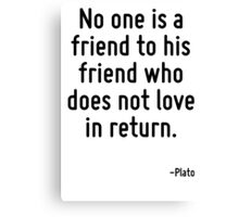 No one is a friend to his friend who does not love in return. Canvas Print