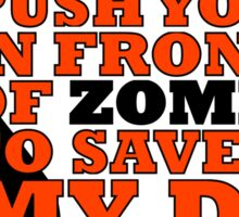 I would push you in front zombies to save my dog Sticker