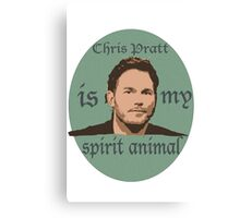 Chris Pratt is my Spirit animal Canvas Print