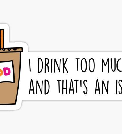 drink too much dunks Sticker