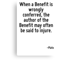 When a Benefit is wrongly conferred, the author of the Benefit may often be said to injure. Canvas Print