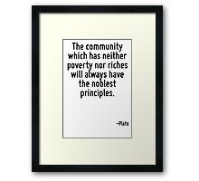 The community which has neither poverty nor riches will always have the noblest principles. Framed Print