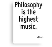 Philosophy is the highest music. Metal Print