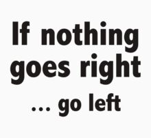 If Nothing Goes Right ... Go Left by DesignFactoryD