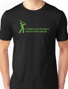 It Takes A Lot Of Balls To Play Golf Like Me T-Shirt