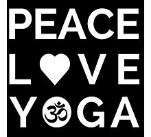 Peace Love Yoga - Yoga Quotes Photographic Print