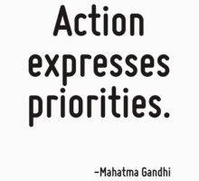 Action expresses priorities. by Quotr
